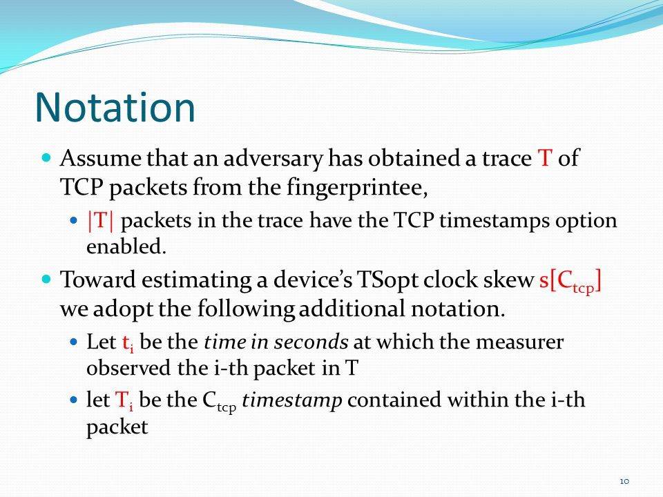 Notation Assume that an adversary has obtained a trace T of TCP packets from the fingerprintee, |T| packets in the trace have the TCP timestamps option enabled.