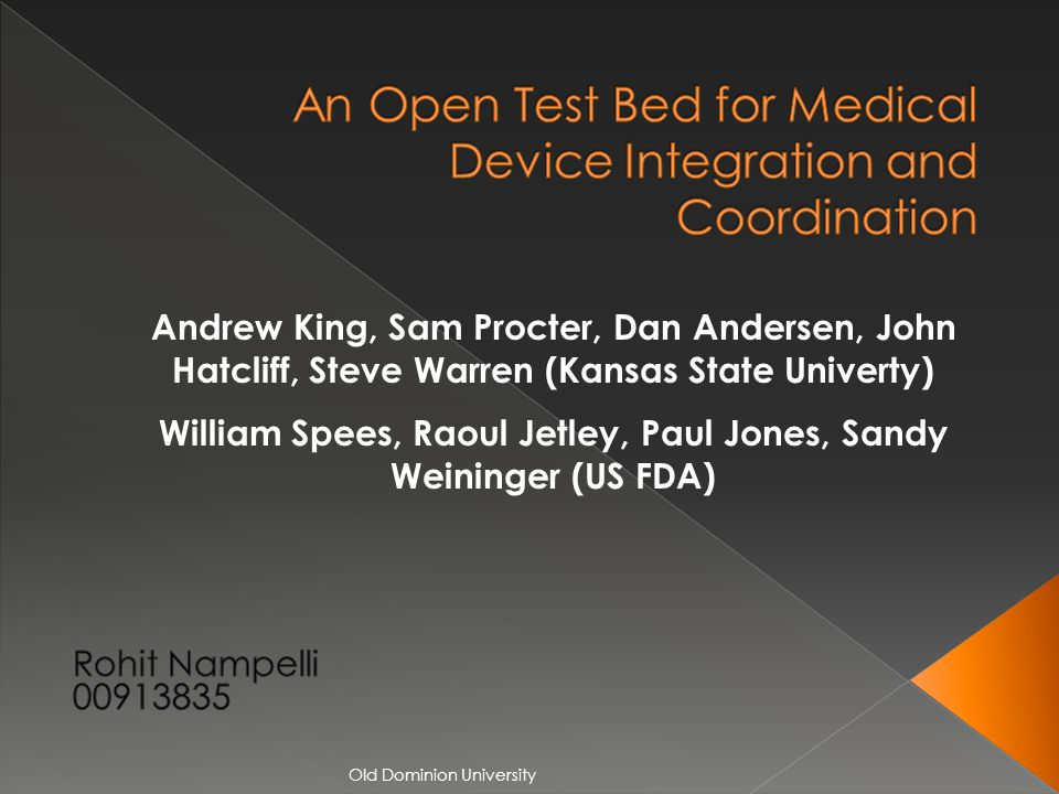 Andrew King, Sam Procter, Dan Andersen, John Hatcliff, Steve Warren (Kansas State Univerty) William Spees, Raoul Jetley, Paul Jones, Sandy Weininger (US FDA) Old Dominion University