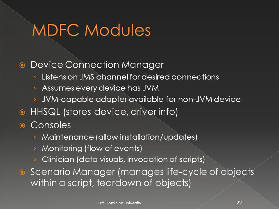 Device Connection Manager Listens on JMS channel for desired connections Assumes every device has JVM JVM-capable adapter available for non-JVM device