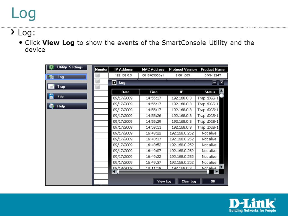 Log Log: Click View Log to show the events of the SmartConsole Utility and the device Smart Console Settings >> Log