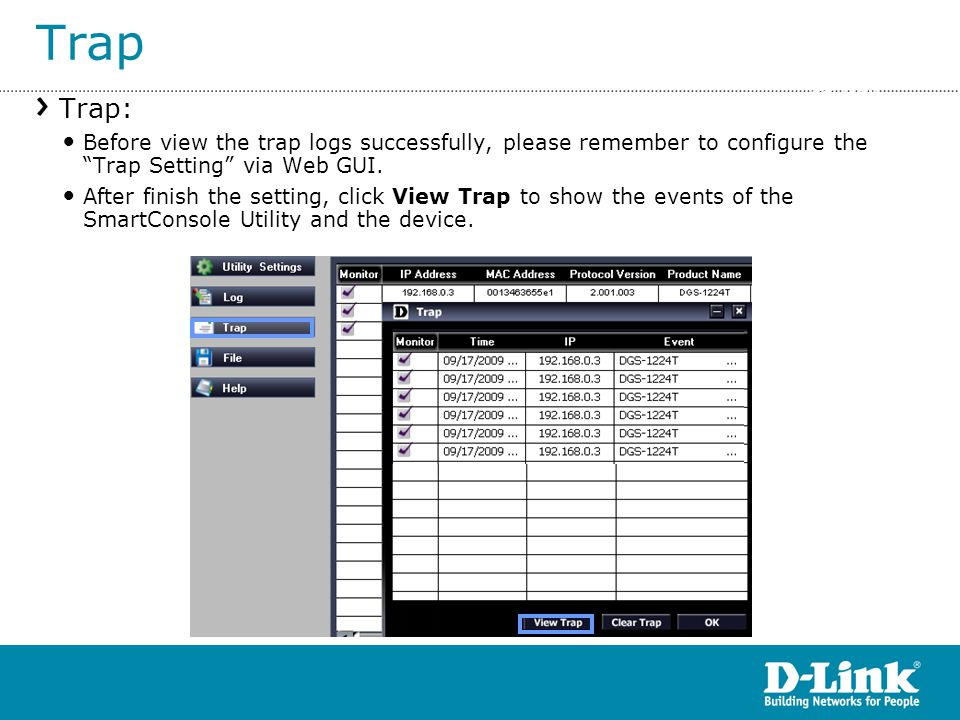 Trap Trap: Before view the trap logs successfully, please remember to configure the Trap Setting via Web GUI.