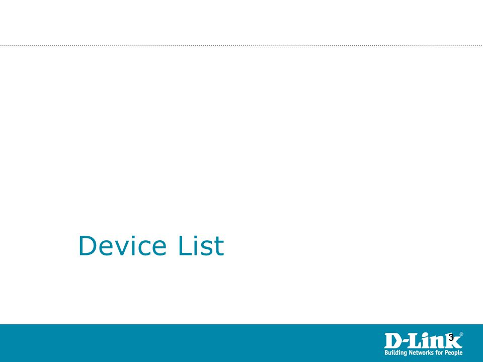 33 ©Copyright 2007. By D-Link HQ TSD James Chu Device List