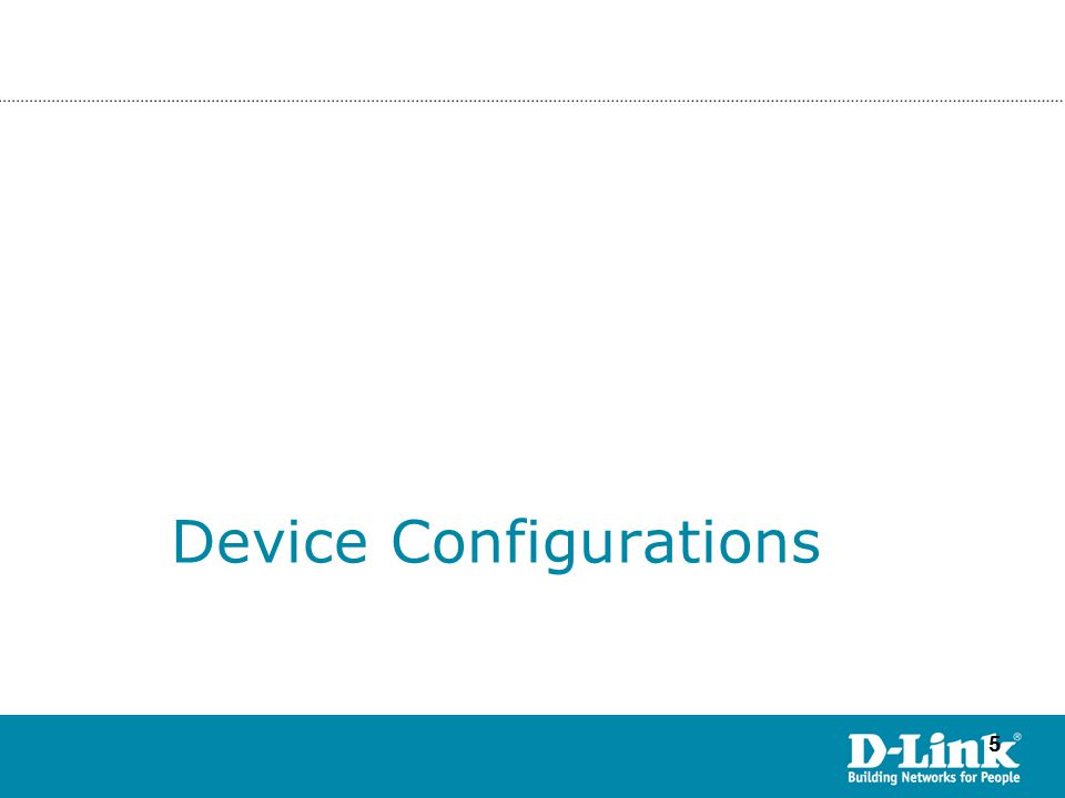 55 ©Copyright 2007. By D-Link HQ TSD James Chu Device Configurations
