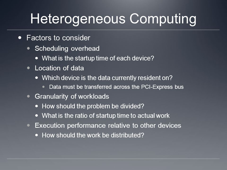 Heterogeneous Computing Factors to consider Scheduling overhead What is the startup time of each device.