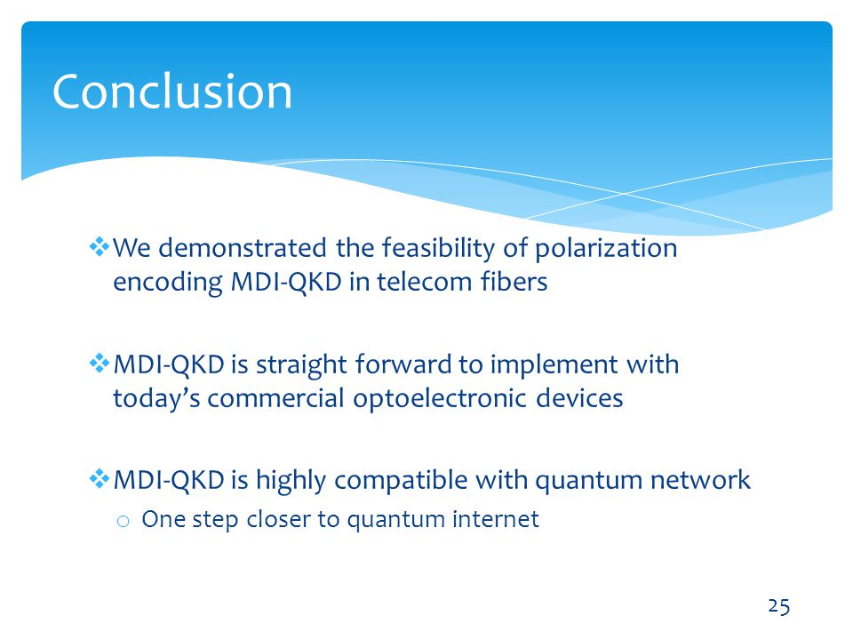 We demonstrated the feasibility of polarization encoding MDI-QKD in telecom fibers MDI-QKD is straight forward to implement with todays commercial opt