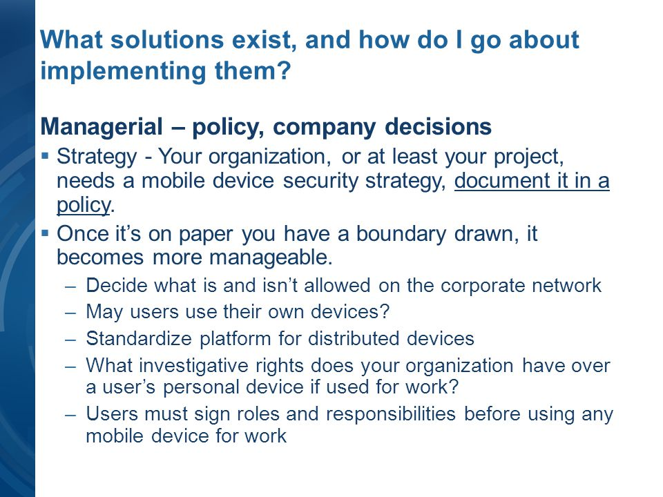 What solutions exist, and how do I go about implementing them? Managerial – policy, company decisions Strategy - Your organization, or at least your p