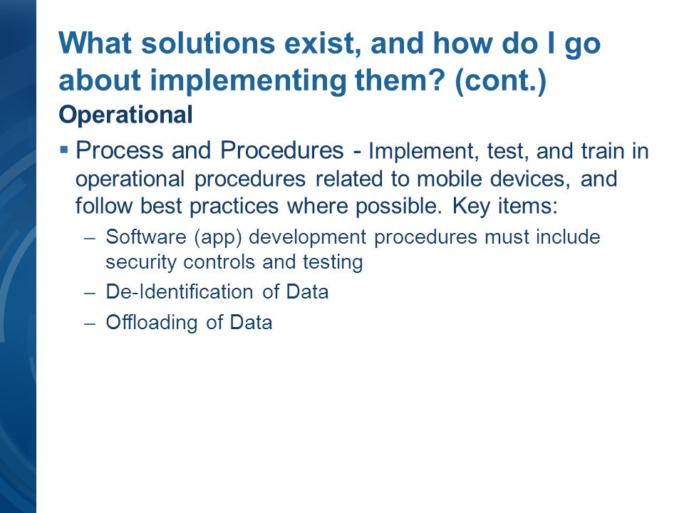What solutions exist, and how do I go about implementing them? (cont.) Operational Process and Procedures - Implement, test, and train in operational