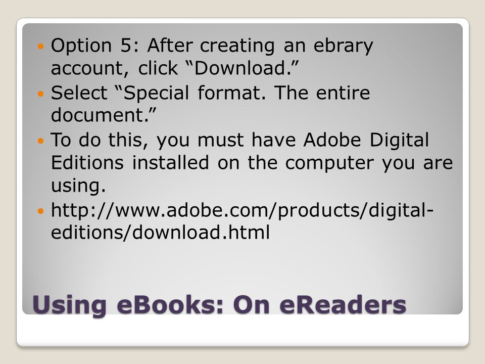 Using eBooks: On eReaders Option 5: After creating an ebrary account, click Download. Select Special format. The entire document. To do this, you must