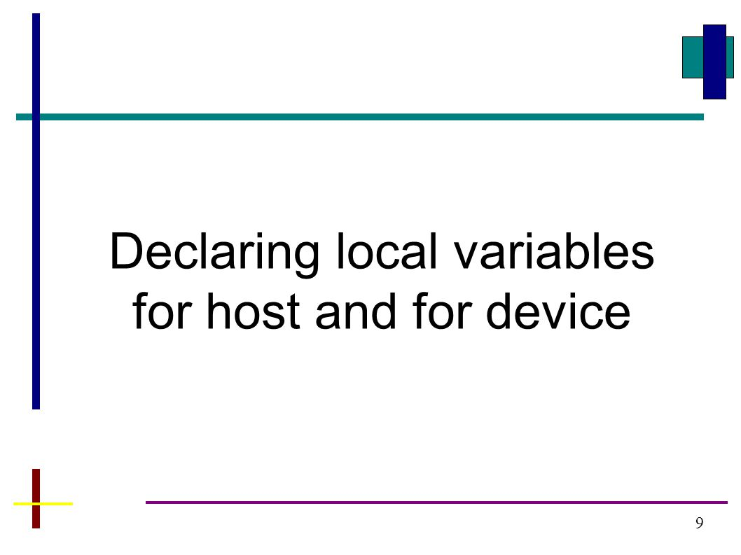 9 Declaring local variables for host and for device