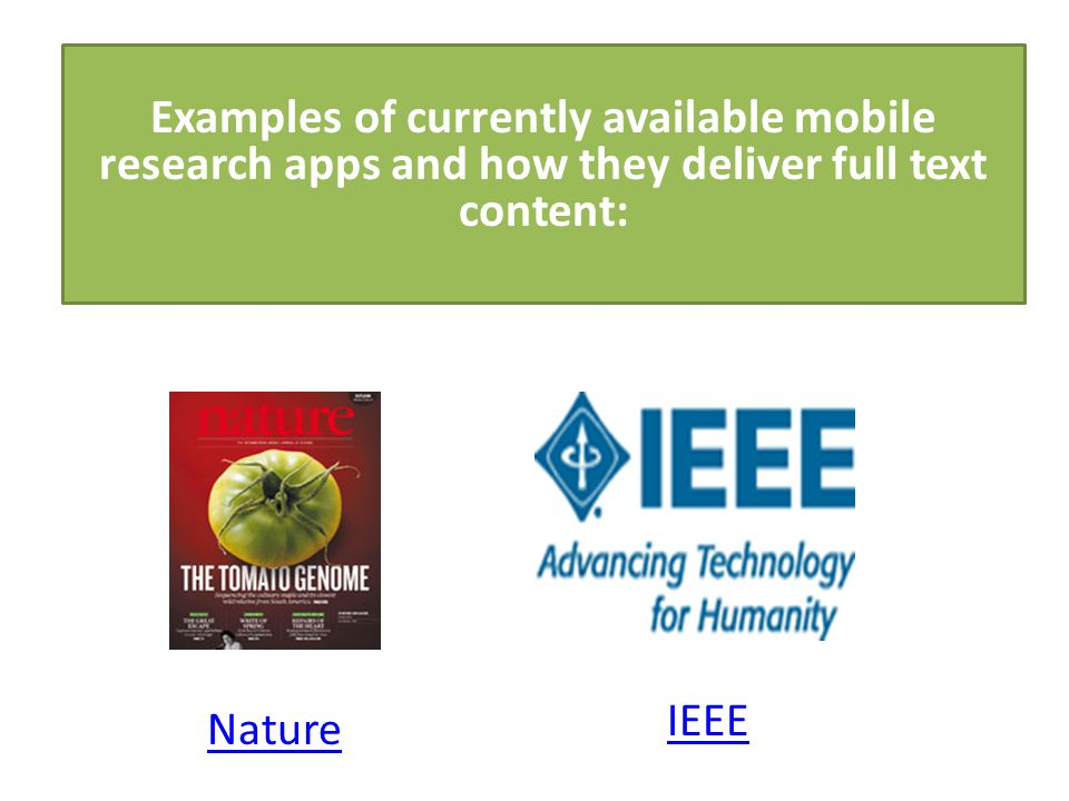 Nature IEEE Examples of currently available mobile research apps and how they deliver full text content: