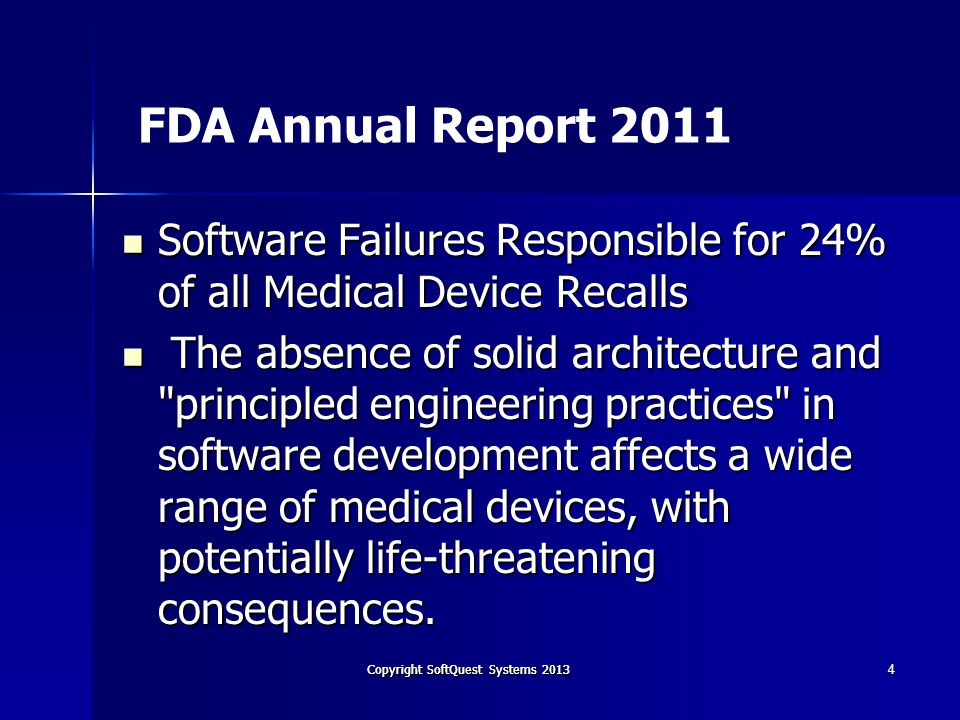 Copyright SoftQuest Systems 2013 FDA Annual Report 2011 The agency has come under fire in recent years for not holding manufacturers accountable for insecure or poorly written software.