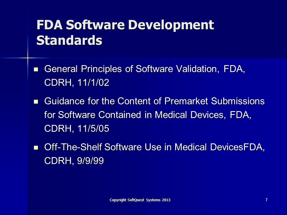 Copyright SoftQuest Systems 2013 62304 Edition 1 – –Approved 2006 – –FDA approved it as a consensus standard – –CE approved as standard for software development Edition 2 – –Should be released Q1/2014 – –Interim updates for future major release – –Advance draft copy available – –Adds flow for determining Software Safety Classification – –Relates to validation of legacy software –Miscellaneous clarifications and technical changes 8