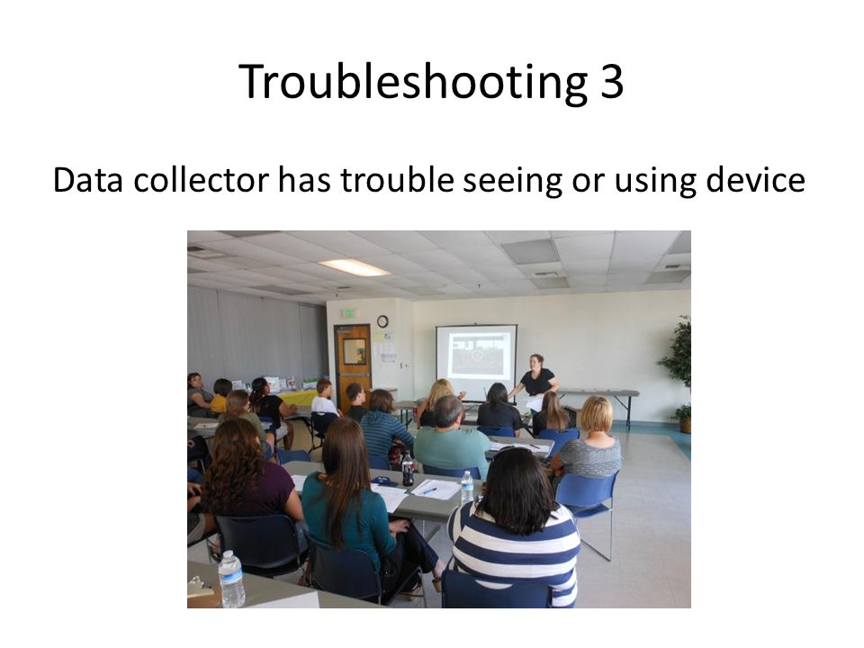 Troubleshooting 3 Data collector has trouble seeing or using device