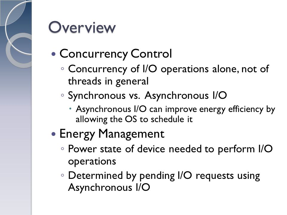 Overview Concurrency Control Concurrency of I/O operations alone, not of threads in general Synchronous vs.