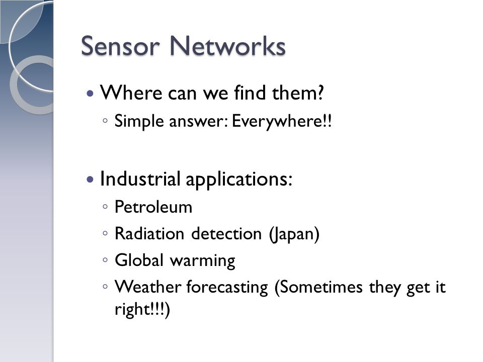 Sensor Networks Where can we find them. Simple answer: Everywhere!.