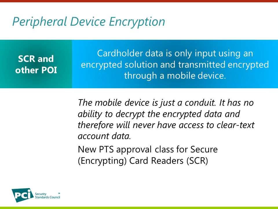 Peripheral Device Encryption The mobile device is just a conduit.