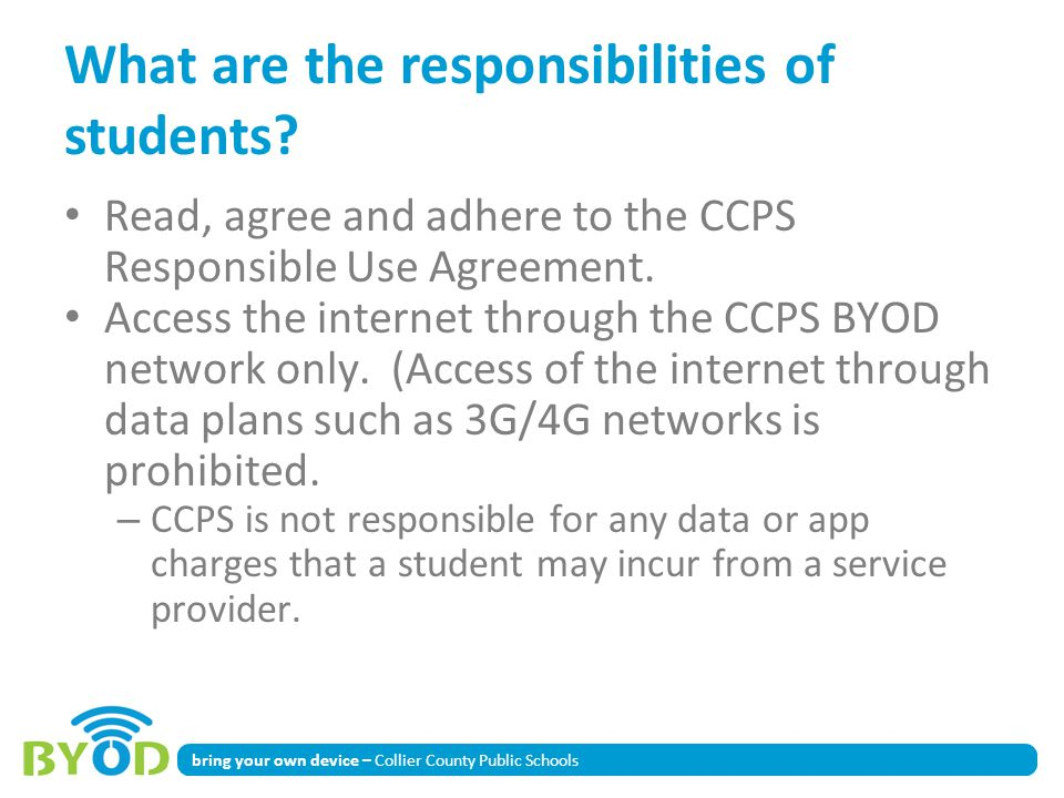bring your own device – Collier County Public Schools What are the responsibilities of students? Read, agree and adhere to the CCPS Responsible Use Ag
