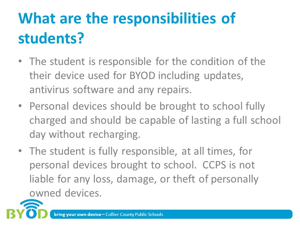 bring your own device – Collier County Public Schools What are the responsibilities of students? The student is responsible for the condition of the t