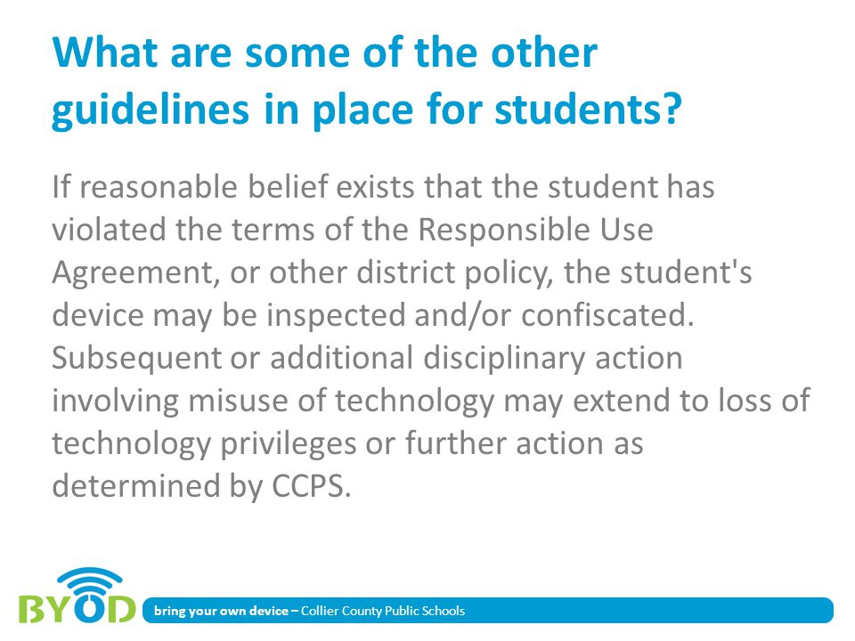 bring your own device – Collier County Public Schools What are some of the other guidelines in place for students? If reasonable belief exists that th