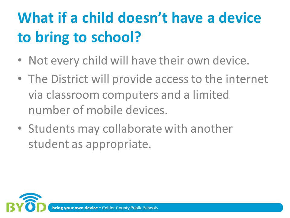 bring your own device – Collier County Public Schools What if a child doesnt have a device to bring to school? Not every child will have their own dev