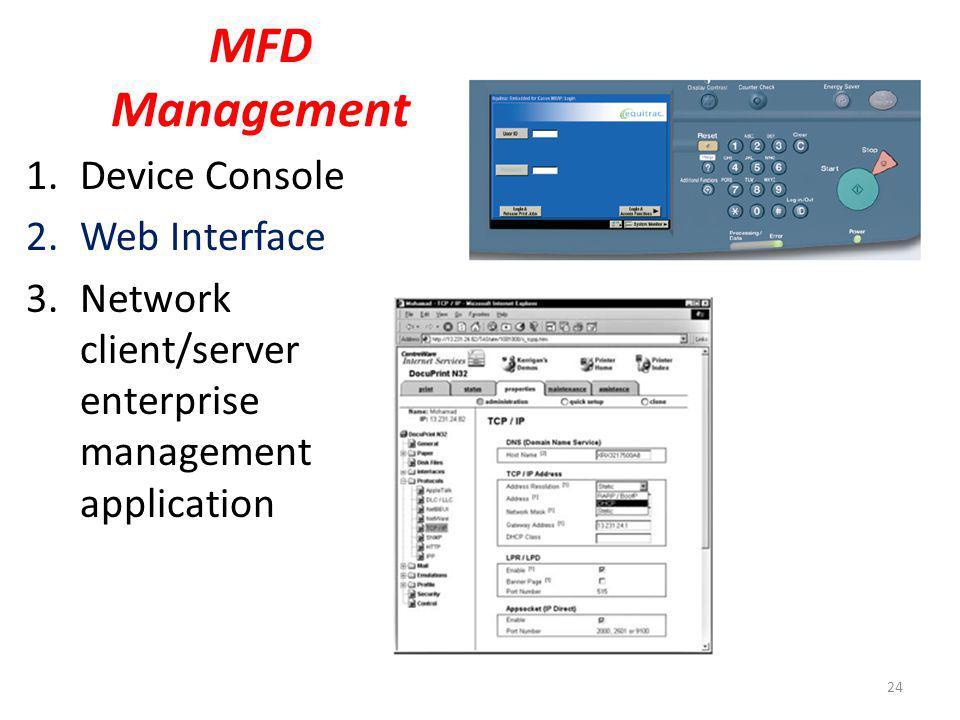 MFD Management 1.Device Console 2.Web Interface 3.Network client/server enterprise management application 24