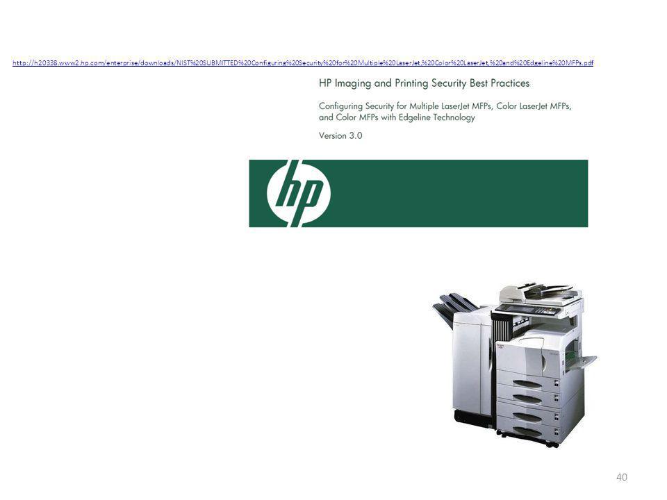http://h20338.www2.hp.com/enterprise/downloads/NIST%20SUBMITTED%20Configuring%20Security%20for%20Multiple%20LaserJet,%20Color%20LaserJet,%20and%20Edgeline%20MFPs.pdf 40