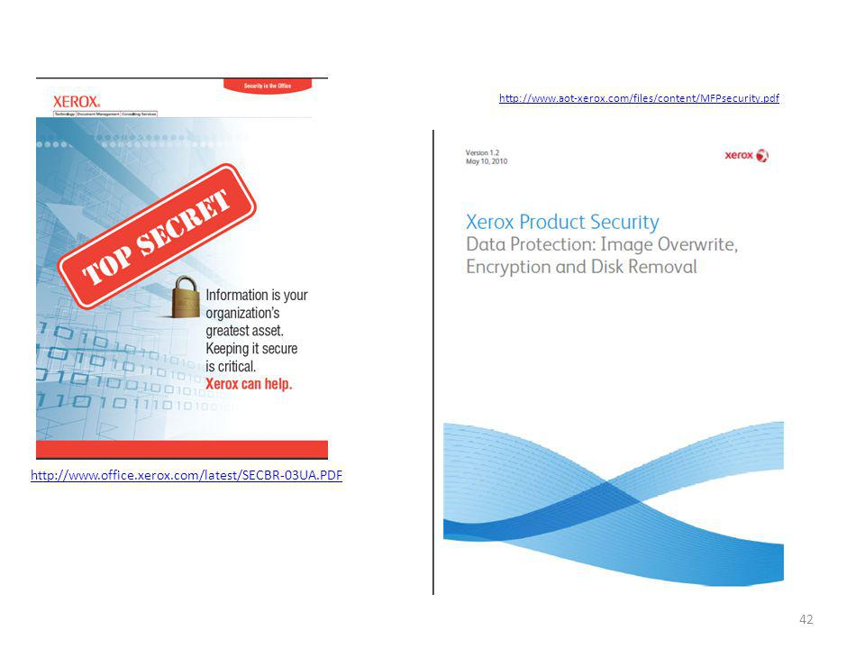 http://www.office.xerox.com/latest/SECBR-03UA.PDF http://www.aot-xerox.com/files/content/MFPsecurity.pdf 42