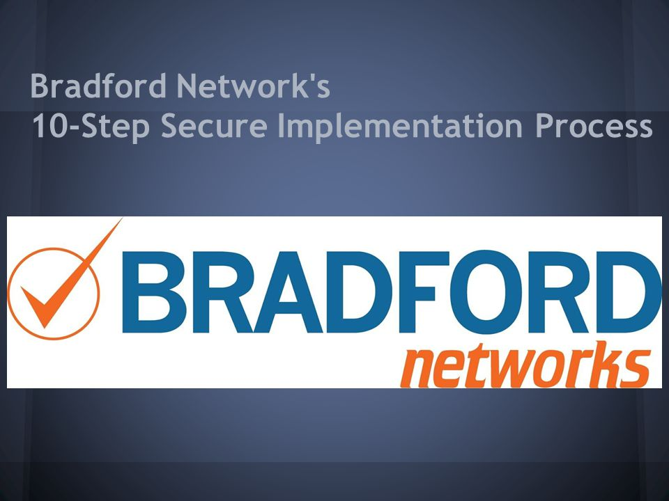 Bradford Network s 10-Step Secure Implementation Process