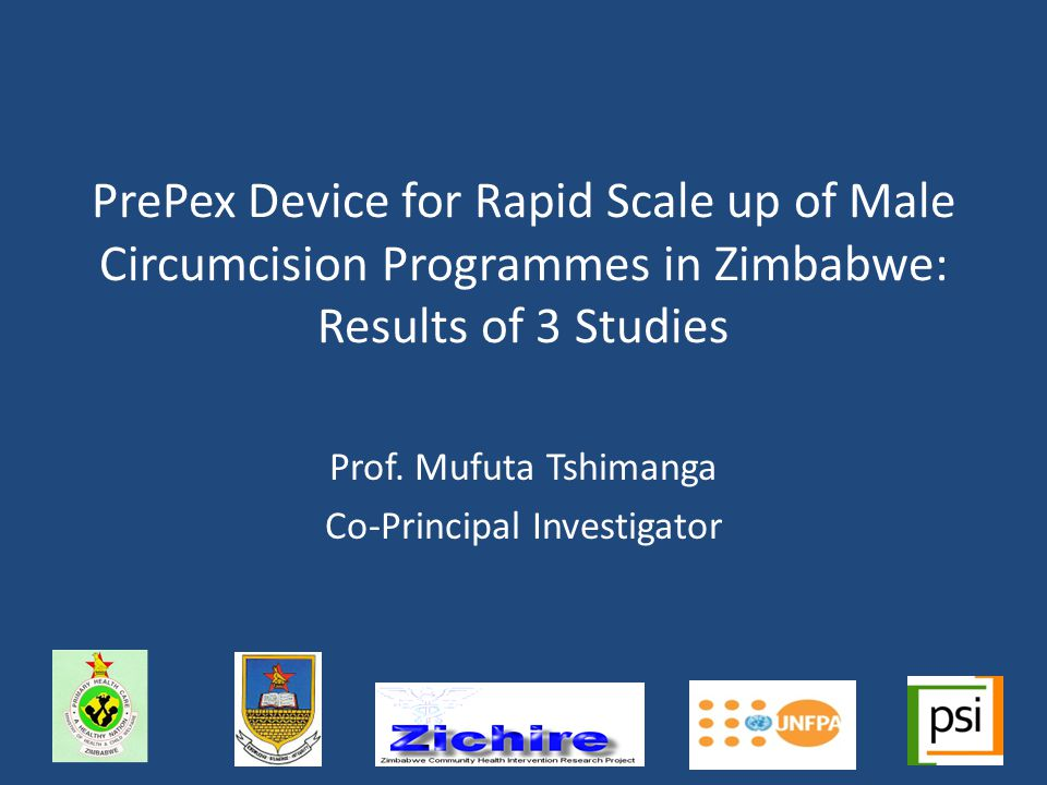 Background Zimbabwe started VMMC programme in mid 2009 – Part of a comprehensive HIV prevention programme – Phased approach with learning phase – Different models of service delivery, integrated, fixed, outreach and mobile services Target: 1.3 Million, 80% of 13-29 age group by 2015, reached 75,000 since inception MOHCW interested in innovative models to increase scale up of VMMC MOVE Adult male circumcision devices, such as PrePex