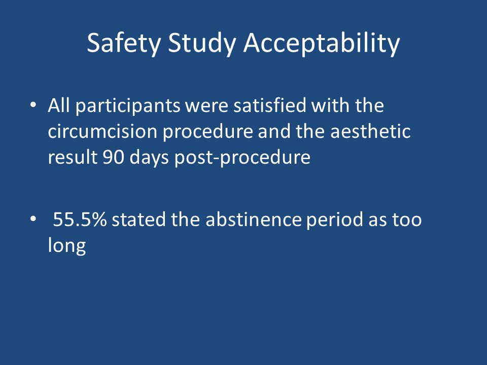 Safety Study Acceptability All participants were satisfied with the circumcision procedure and the aesthetic result 90 days post-procedure 55.5% state