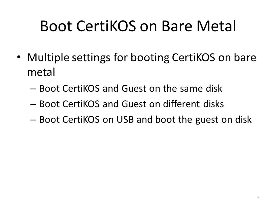 Boot CertiKOS on Bare Metal Multiple settings for booting CertiKOS on bare metal – Boot CertiKOS and Guest on the same disk – Boot CertiKOS and Guest