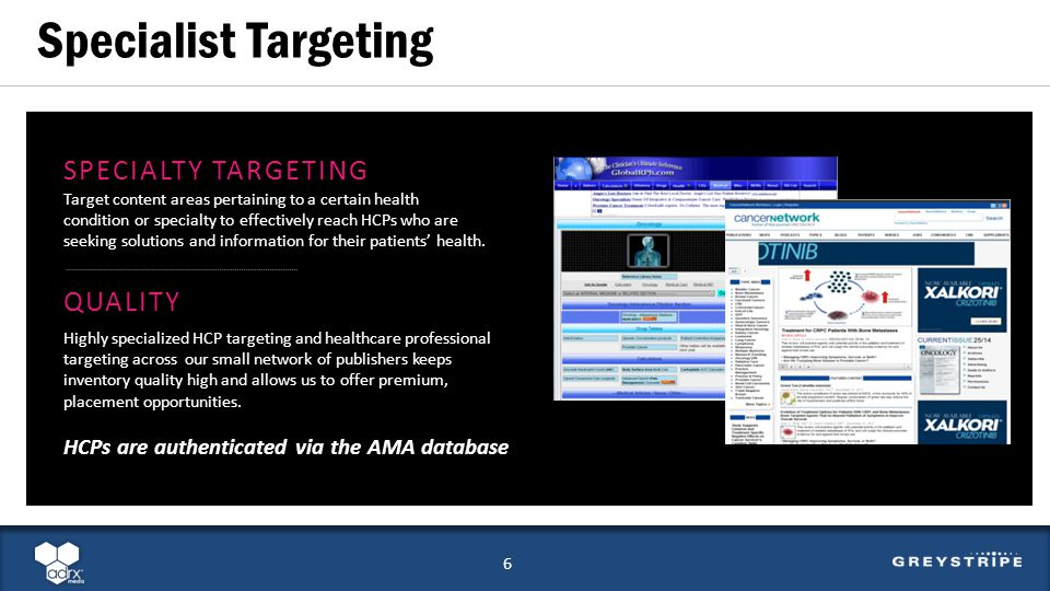 Specialist Targeting 6 SPECIALTY TARGETING Target content areas pertaining to a certain health condition or specialty to effectively reach HCPs who are seeking solutions and information for their patients health.