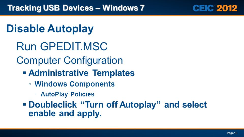 Run GPEDIT.MSC Computer Configuration Administrative Templates Windows Components ·AutoPlay Policies Doubleclick Turn off Autoplay and select enable a