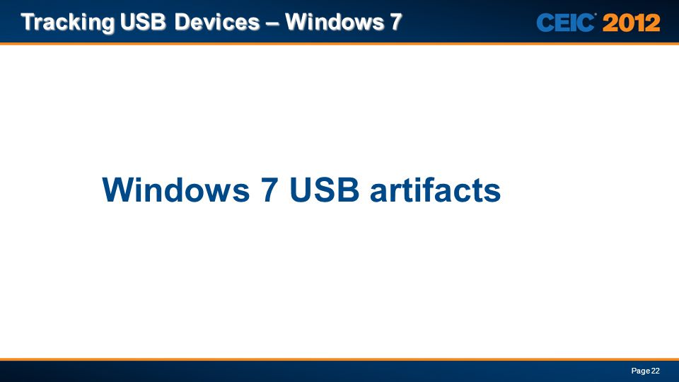 Tracking USB Devices – Windows 7 Page 22 Windows 7 USB artifacts