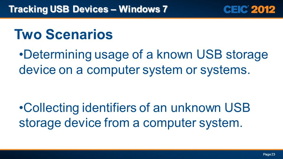Tracking USB Devices – Windows 7 Page 23 Two Scenarios Determining usage of a known USB storage device on a computer system or systems. Collecting ide