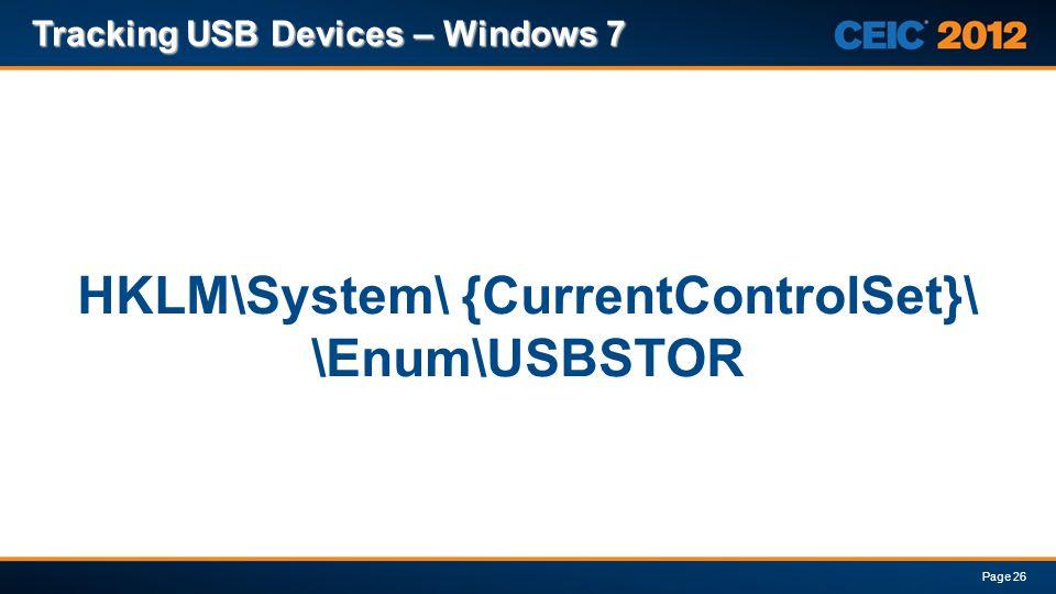 Tracking USB Devices – Windows 7 Page 26 HKLM\System\ {CurrentControlSet}\ \Enum\USBSTOR