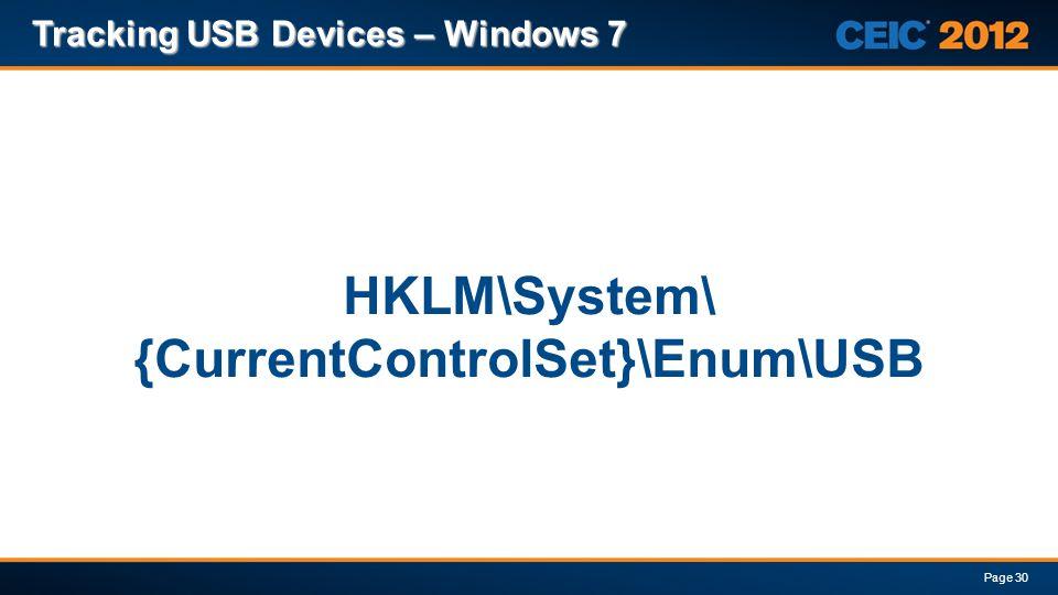 Tracking USB Devices – Windows 7 Page 30 HKLM\System\ {CurrentControlSet}\Enum\USB