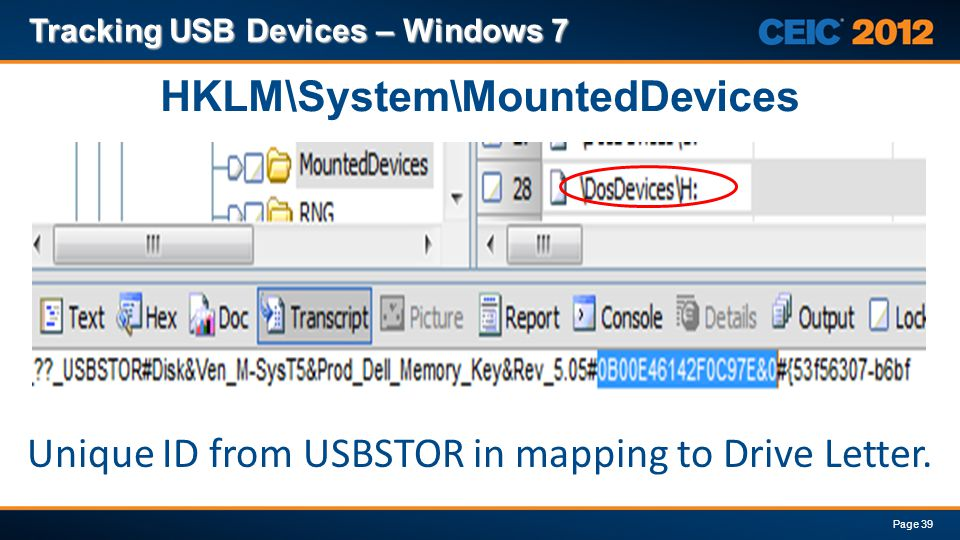 Tracking USB Devices – Windows 7 Page 39 HKLM\System\MountedDevices Unique ID from USBSTOR in mapping to Drive Letter.