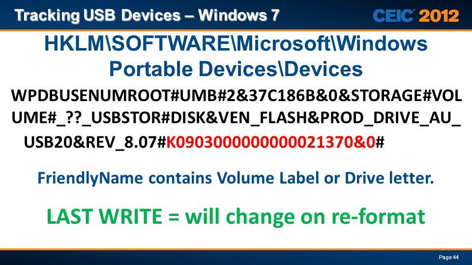 WPDBUSENUMROOT#UMB#2&37C186B&0&STORAGE#VOL UME#_??_USBSTOR#DISK&VEN_FLASH&PROD_DRIVE_AU_ USB20&REV_8.07#K0903000000000021370&0# Tracking USB Devices – Windows 7 Page 44 HKLM\SOFTWARE\Microsoft\Windows Portable Devices\Devices LAST WRITE = will change on re-format FriendlyName contains Volume Label or Drive letter.