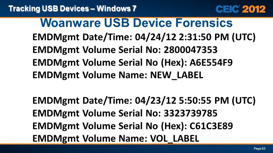 Woanware USB Device Forensics Tracking USB Devices – Windows 7 Page 53 EMDMgmt Date/Time: 04/24/12 2:31:50 PM (UTC) EMDMgmt Volume Serial No: 28000473