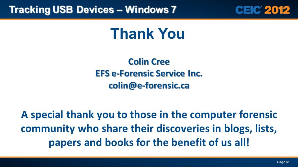 Thank You Tracking USB Devices – Windows 7 Page 61 Colin Cree EFS e-Forensic Service Inc. colin@e-forensic.ca A special thank you to those in the comp