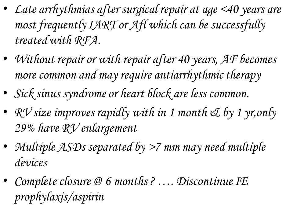 Late arrhythmias after surgical repair at age <40 years are most frequently IART or Afl which can be successfully treated with RFA. Without repair or