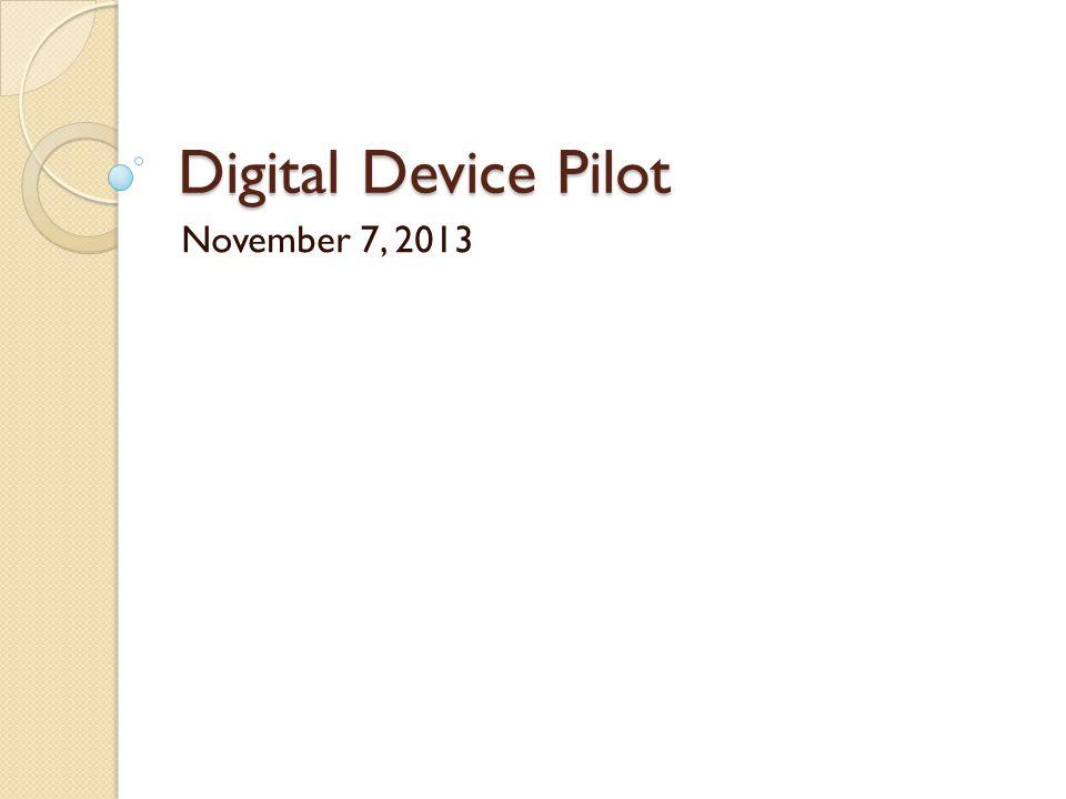 Digital Device Pilot November 7, 2013