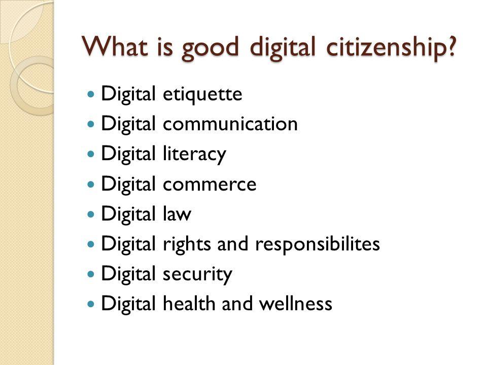 What is good digital citizenship? Digital etiquette Digital communication Digital literacy Digital commerce Digital law Digital rights and responsibil