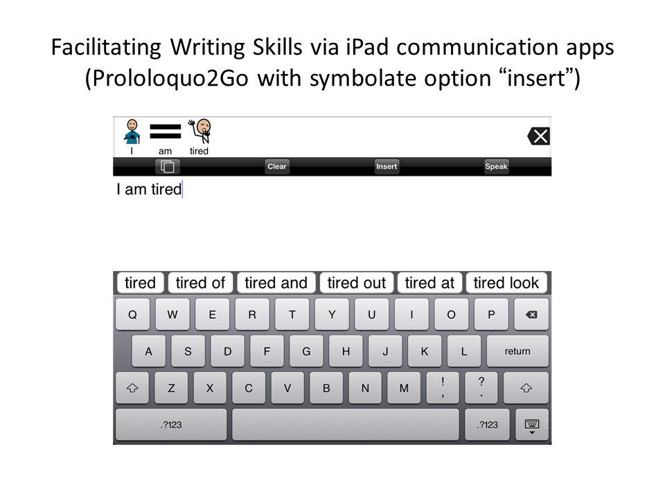 Facilitating Writing Skills via iPad communication apps (Prololoquo2Go with symbolate option insert)