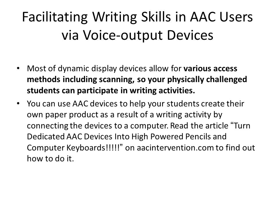 Facilitating Writing Skills in AAC Users via Voice-output Devices Most of dynamic display devices allow for various access methods including scanning,