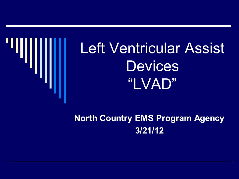Left Ventricular Assist Devices LVAD North Country EMS Program Agency 3/21/12