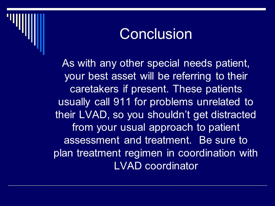 Conclusion As with any other special needs patient, your best asset will be referring to their caretakers if present. These patients usually call 911