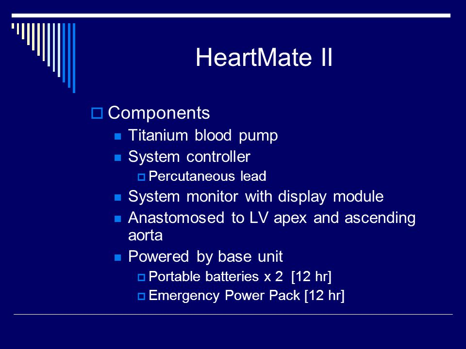 HeartMate II Components Titanium blood pump System controller Percutaneous lead System monitor with display module Anastomosed to LV apex and ascendin