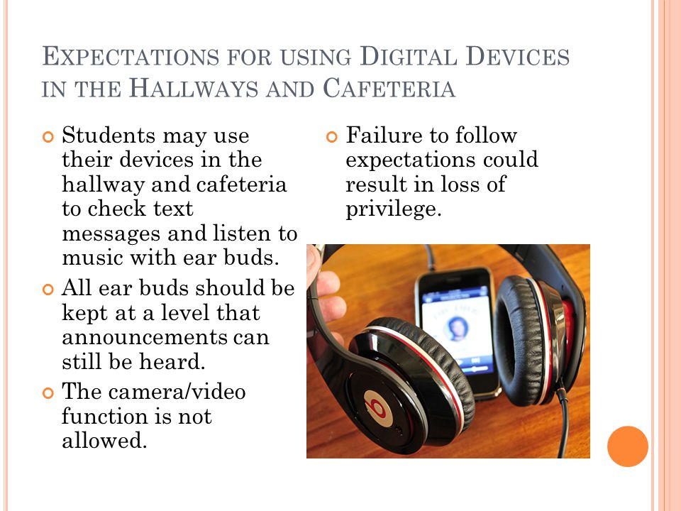 E XPECTATIONS FOR USING D IGITAL D EVICES IN THE H ALLWAYS AND C AFETERIA Students may use their devices in the hallway and cafeteria to check text me